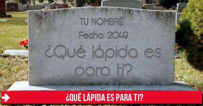 ¿Cuál sería tu lápida?
